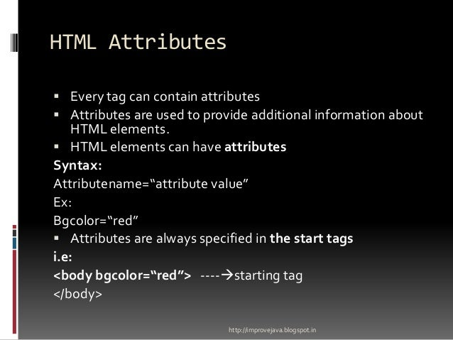 HTML Attributes  Every tag can contain attributes  Attributes are used to provide additional information about  HTML ele...