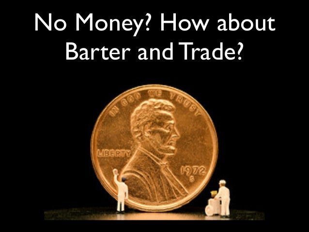 No Money? How about Barter and Trade?