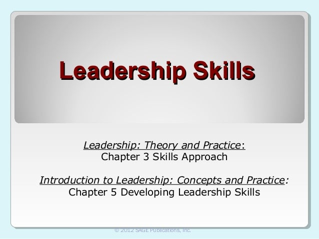 Leadership Skills Leadership: Theory and Practice: Chapter 3 Skills Approach Introduction to Leadership: Concepts and Prac...