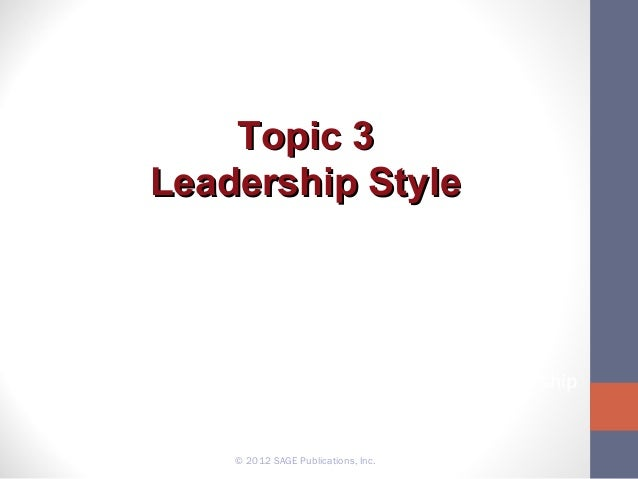 Topic 3 Leadership Style Leadership: Theory and Practice: Chapter 4 Style Approach Introduction to Leadership: Concepts an...