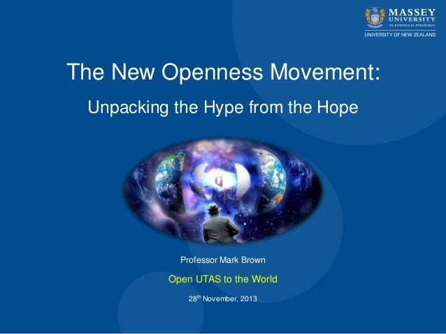 The New Openness Movement: Unpacking the Hype from the Hope  Professor Mark Brown  Open UTAS to the World 28th November, 2...