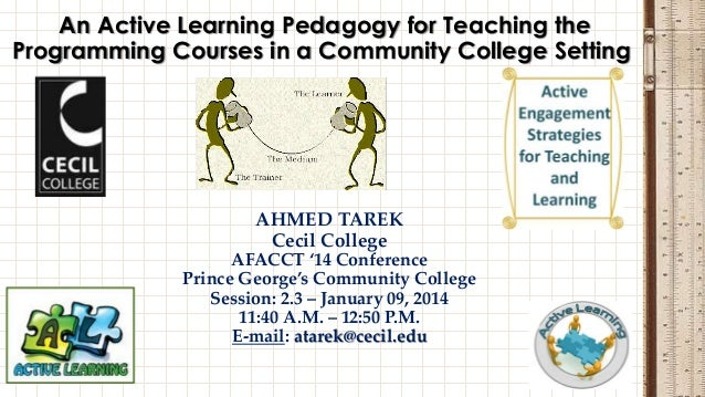 An Active Learning Pedagogy for Teaching the Programming Courses in a Community College Setting  AHMED TAREK Cecil College...