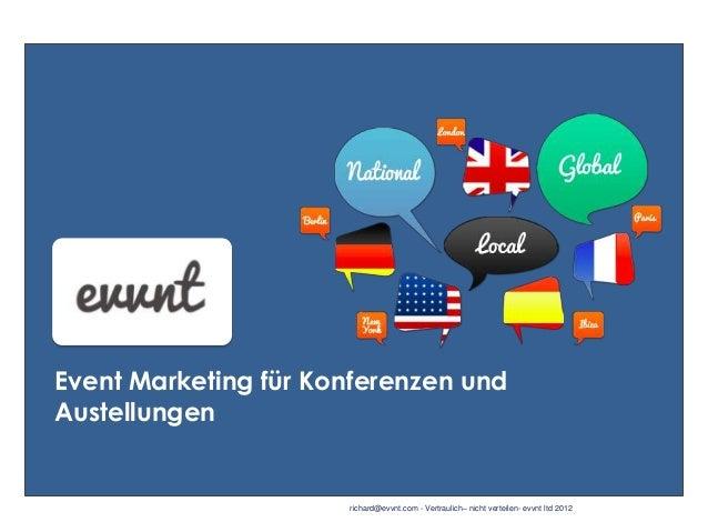Event Marketing für Konferenzen und Austellungen  richard@evvnt.com - Vertraulich– nicht verteilen- evvnt ltd 2012