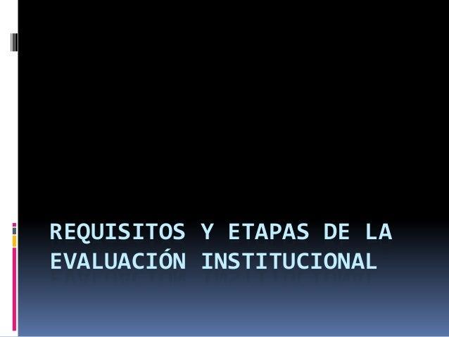 REQUISITOS Y ETAPAS DE LA EVALUACIÓN INSTITUCIONAL