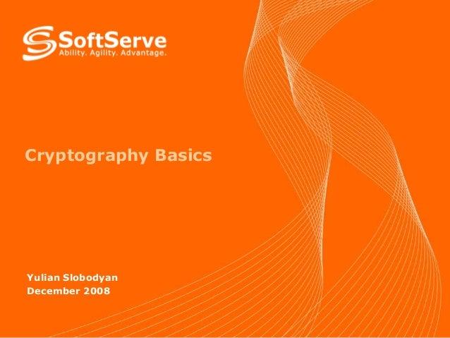 Cryptography Basics  Yulian Slobodyan December 2008