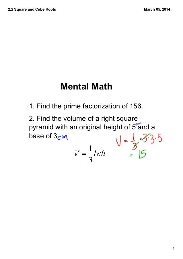 2.2 Square and Cube Roots 1 March 05, 2014 1. Find the prime factorization of 156. 2. Find the volume of a right square  p...