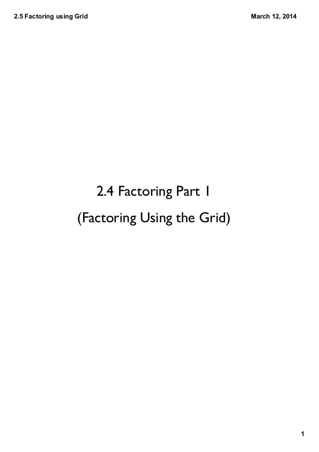 2.5 Factoring Algebraically (Grouping) 1 March 12, 2014 2.5 Factoring (Part 2) Using Grouping (i.e algebraically)