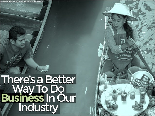 Theres a better way to do business in our Industry