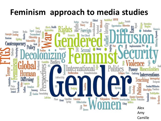 Feminism approach to media studies Alex Amy Camille