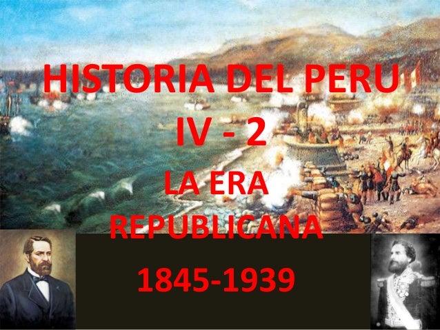 HISTORIA DEL PERU IV - 2 LA ERA REPUBLICANA 1845-1939