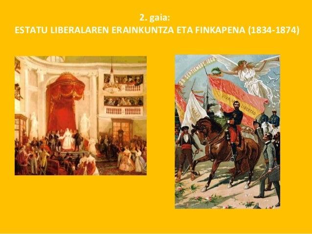 2. gaia: ESTATU LIBERALAREN ERAINKUNTZA ETA FINKAPENA (1834-1874)