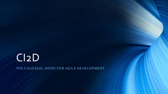 Ci2d - The Colossal Hood For Agile Development And Deployment