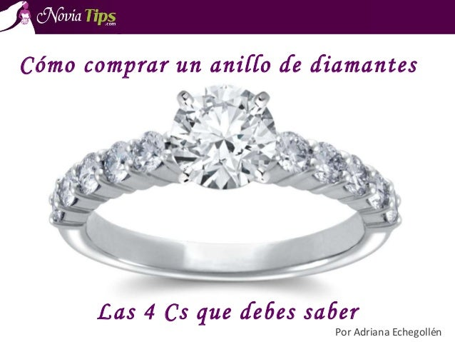 Las 4 Cs que debes saber Por Adriana Echegollén Cómo comprar un anillo de diamantes