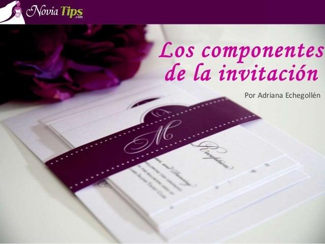 Los componentes de la invitación Por Adriana Echegollén
