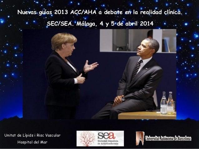 Guías ACC/AHA vs Guías ESC/EAS Contras Guías ESC/EAS – Pros Guías ACC/AHA J. Pedro-Botet Unitat de Lípids i Risc Vascular ...