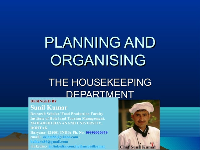 PLANNING ANDPLANNING AND ORGANISINGORGANISING THE HOUSEKEEPINGTHE HOUSEKEEPING DEPARTMENTDEPARTMENTDESINGED BY Sunil Kumar...