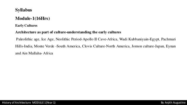 Syllabus Module-1(16Hrs) Early Cultures Architecture as part of culture-understanding the early cultures Paleolithic age, ...