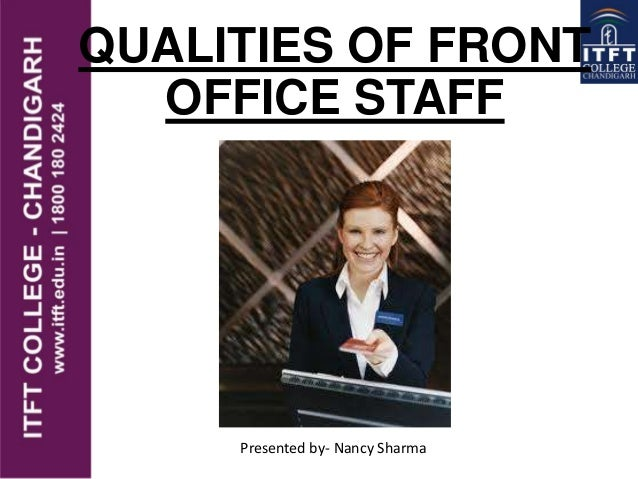 QUALITIES OF FRONT OFFICE STAFF Presented by- Nancy Sharma
