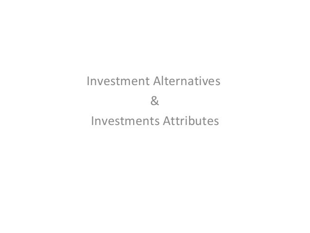 Investment Alternatives & Investments Attributes