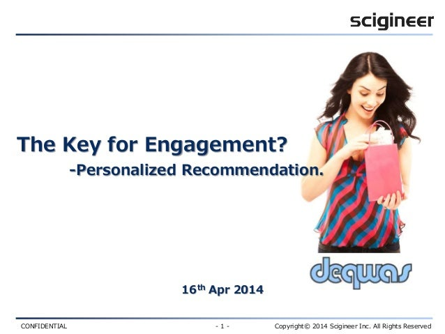 CONFIDENTIAL - 1 - Copyright© 2014 Scigineer Inc. All Rights Reserved The Key for Engagement? -Personalized Recommendation...