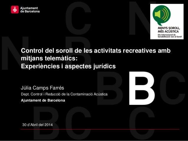 Control del soroll de les activitats recreatives amb mitjans telemàtics: Experiències i aspectes jurídics Júlia Camps Farr...