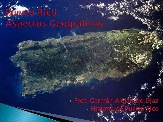  Prof. Germán Alejandro Díaz  Historia de Puerto Rico