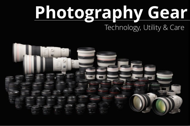 Photography Gear Technology, Utility & Care