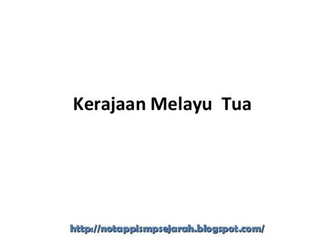 Kerajaan Melayu Tua http://notappismpsejarah.blogspot.com/http://notappismpsejarah.blogspot.com/