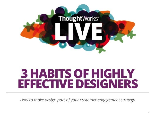 3 HABITS OF HIGHLY EFFECTIVE DESIGNERS How to make design part of your customer engagement strategy 1