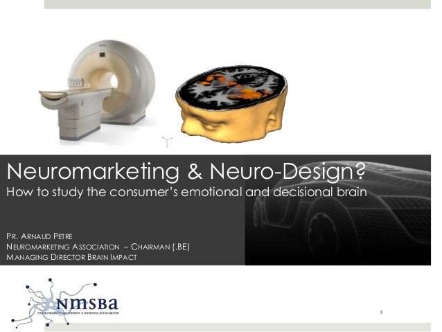 11 Neuromarketing & Neuro-Design? How to study the consumer's emotional and decisional brain PR. ARNAUD PETRE NEUROMARKETI...