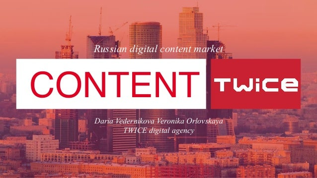 Daria Vedernikova Veronika Orlovskaya TWICE digital agency  CONTENT Russian digital content market