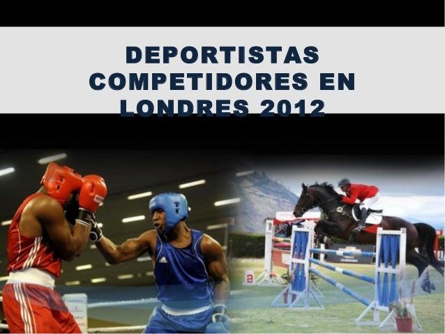 DEPORTISTAS COMPETIDORES EN LONDRES 2012
