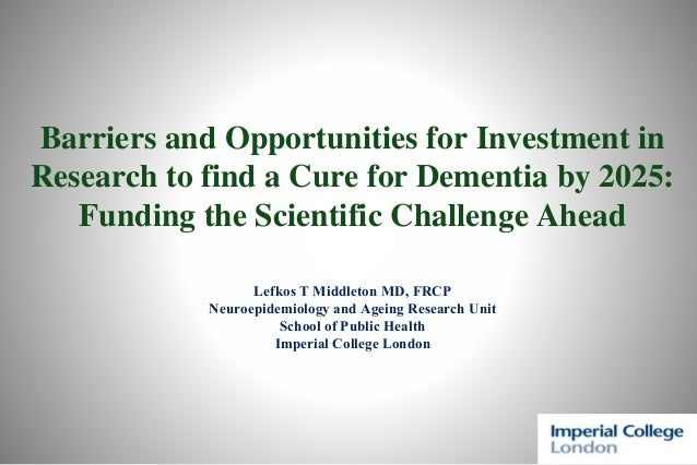 Barriers and Opportunities for Investment in Research to find a Cure for Dementia by 2025: Funding the Scientific Challeng...