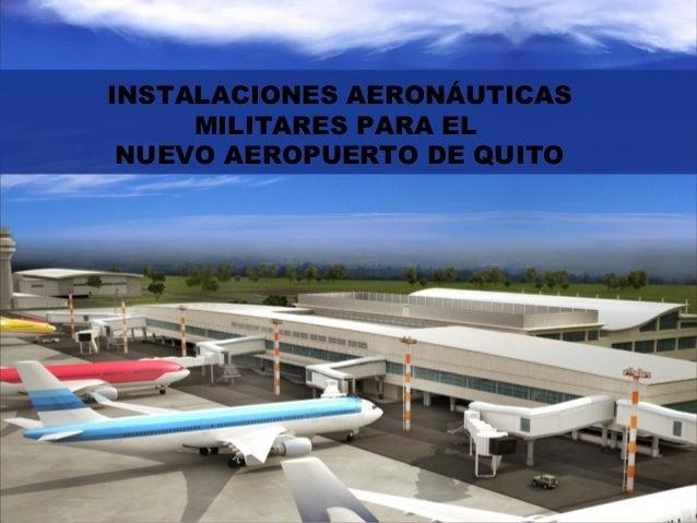 INSTALACIONES AERONÁUTICAS MILITARES PARA EL NUEVO AEROPUERTO DE QUITO