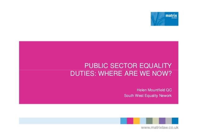 PUBLIC SECTOR EQUALITY DUTIES: WHERE ARE WE NOW? Helen Mountfield QC South West Equality Nework