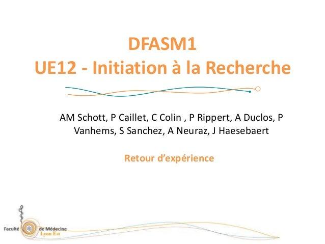 DFASM1 UE12 - Initiation à la Recherche AM Schott, P Caillet, C Colin , P Rippert, A Duclos, P Vanhems, S Sanchez, A Neura...