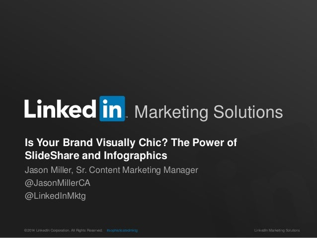 ©2014 LinkedIn Corporation. All Rights Reserved. LinkedIn Marketing Solutions#sophisticatedmktg Marketing Solutions Is You...