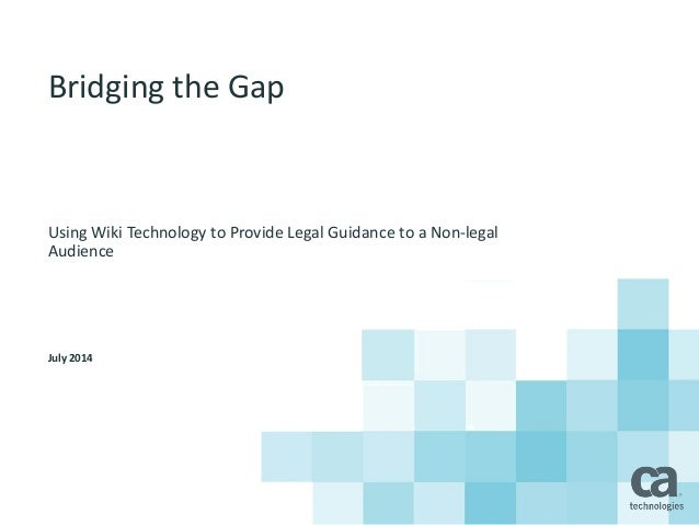 Bridging the Gap Using Wiki Technology to Provide Legal Guidance to a Non-legal Audience July 2014