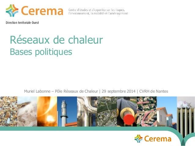 Direction territoriale Ouest  Réseaux de chaleur  Bases politiques  Muriel Labonne – Pôle Réseaux de Chaleur | 29 septembr...