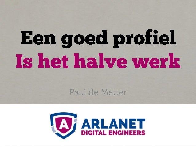 Paul de Metter - Een goed profiel is het halve werk