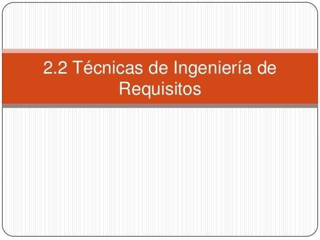 2.2 Técnicas de Ingeniería de  Requisitos
