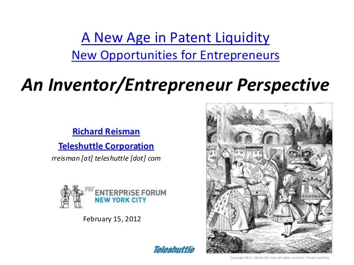 A New Age in Patent Liquidity         New Opportunities for EntrepreneursAn Inventor/Entrepreneur Perspective         Rich...