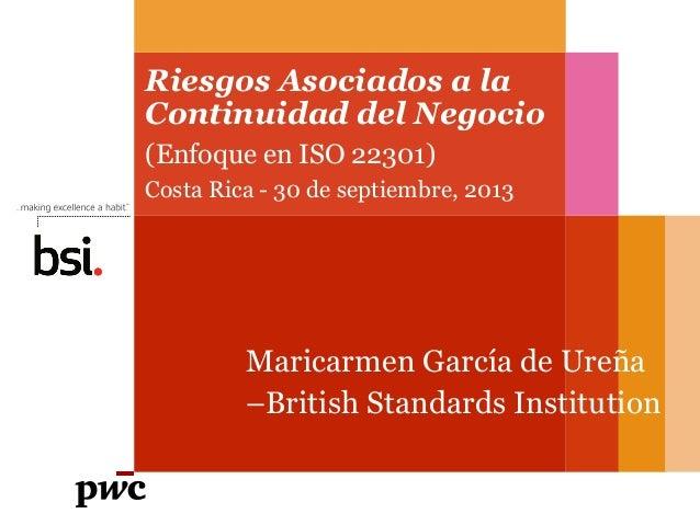 Maricarmen García de Ureña –British Standards Institution Riesgos Asociados a la Continuidad del Negocio (Enfoque en ISO 2...