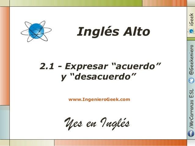"""Yes en Inglés 2.1 - Expresar """"acuerdo"""" y """"desacuerdo"""" www.IngenieroGeek.com Inglés Alto"""