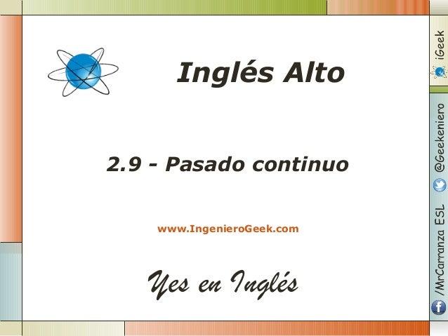 Yes en Inglés 2.9 - Pasado continuo www.IngenieroGeek.com Inglés Alto