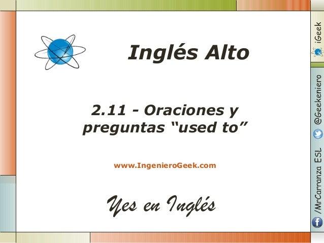 """Yes en Inglés 2.11 - Oraciones y preguntas """"used to"""" www.IngenieroGeek.com Inglés Alto"""