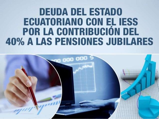 DEUDA DEL ESTADO EOUATORII-NO CON E_L IESS POR LA CONTRIBUCION DEL  40% A LAS PENSIONES JUBILARES