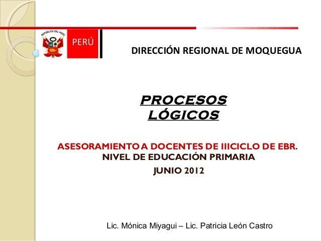 DIRECCIÓN REGIONAL DE MOQUEGUA ASESORAMIENTO A DOCENTES DE IIICICLO DE EBR. NIVEL DE EDUCACIÓN PRIMARIA JUNIO 2012 PROCESO...