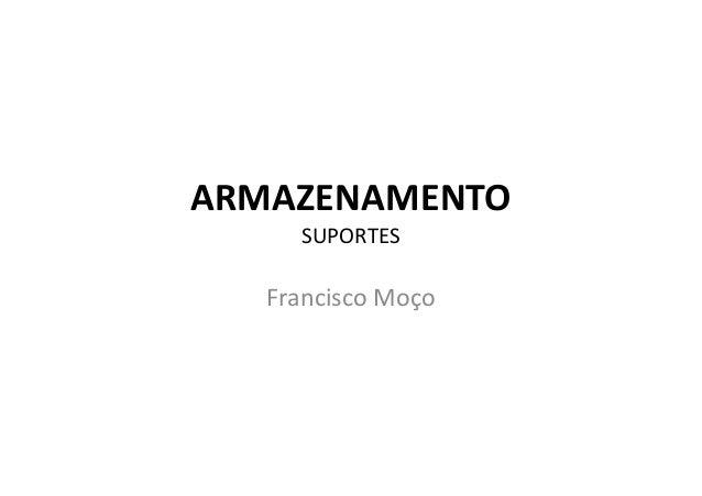 ARMAZENAMENTO SUPORTES Francisco Moço