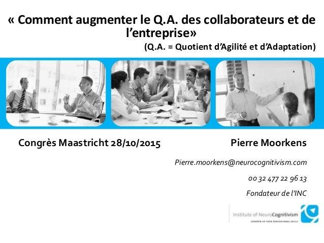 « Comment augmenter le Q.A. des collaborateurs et de l'entreprise» (Q.A. = Quotient d'Agilité et d'Adaptation) Congrès Maa...